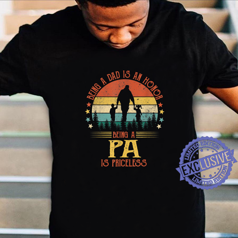 Being A Dad Is An Honor Being A Pa Is Priceless Shirt
