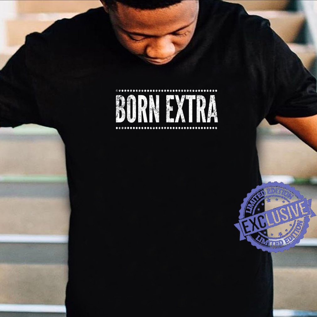 Born Extra, Distressed Look, By Yoray Shirt