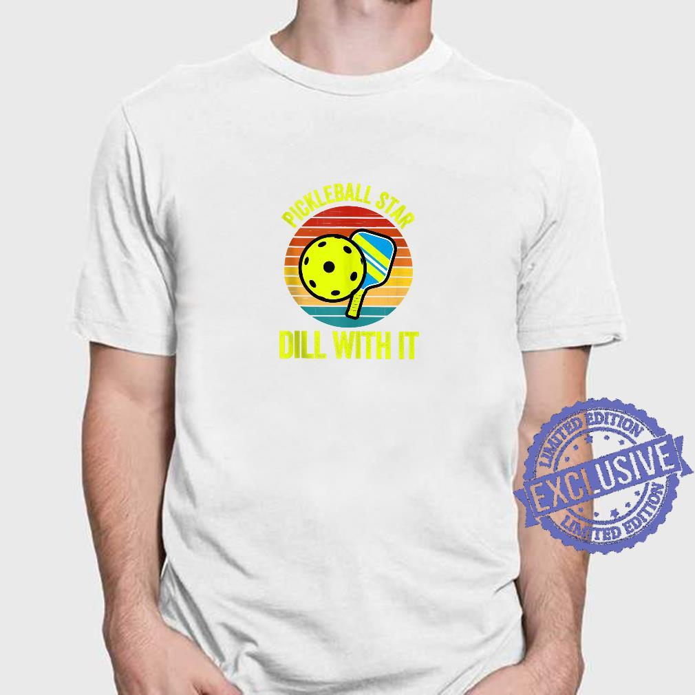 Dill With It Pickleball Apparel Pickle Ball Shirt Shirt