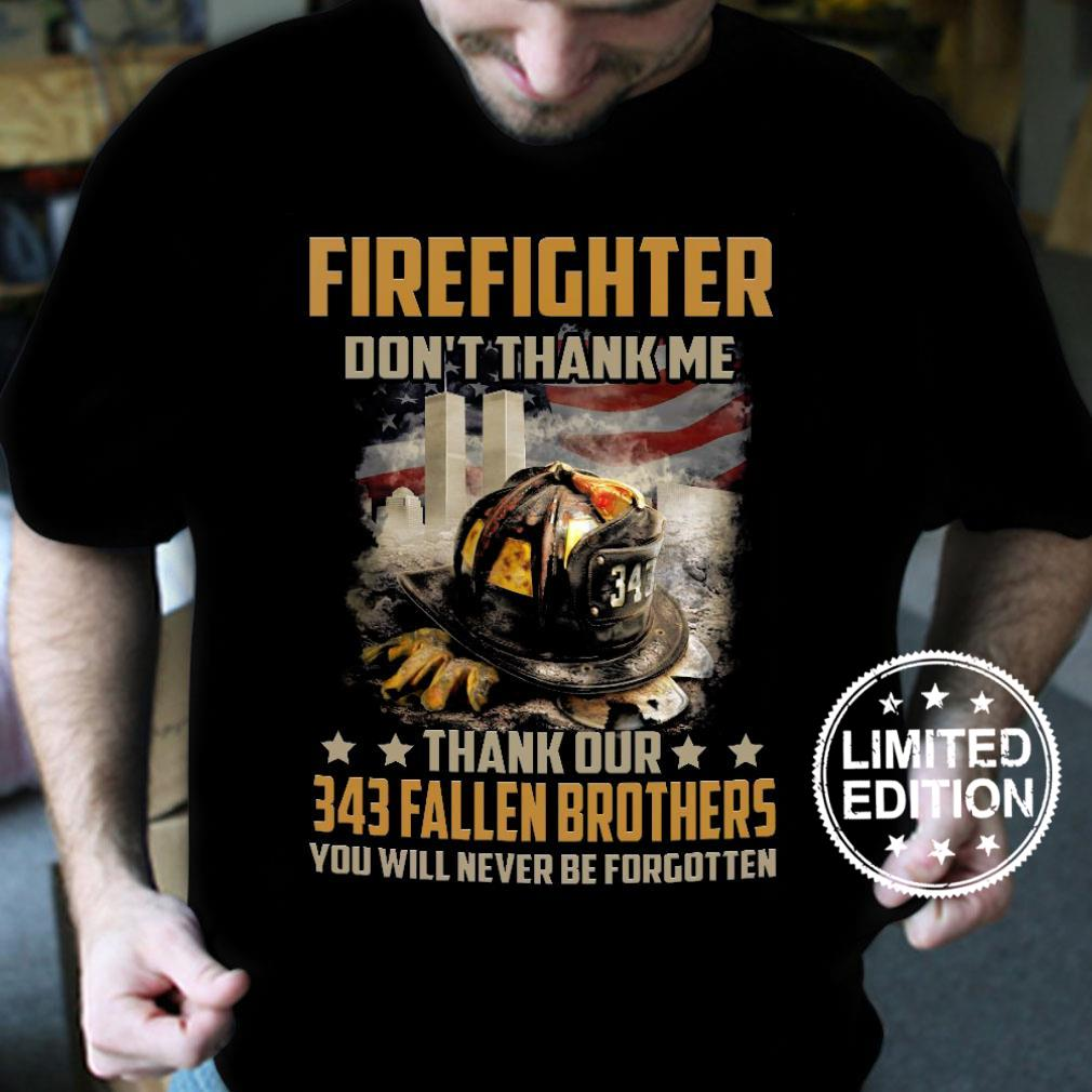 Firefighter don't thank me thank our 343 fallen brothers shirt
