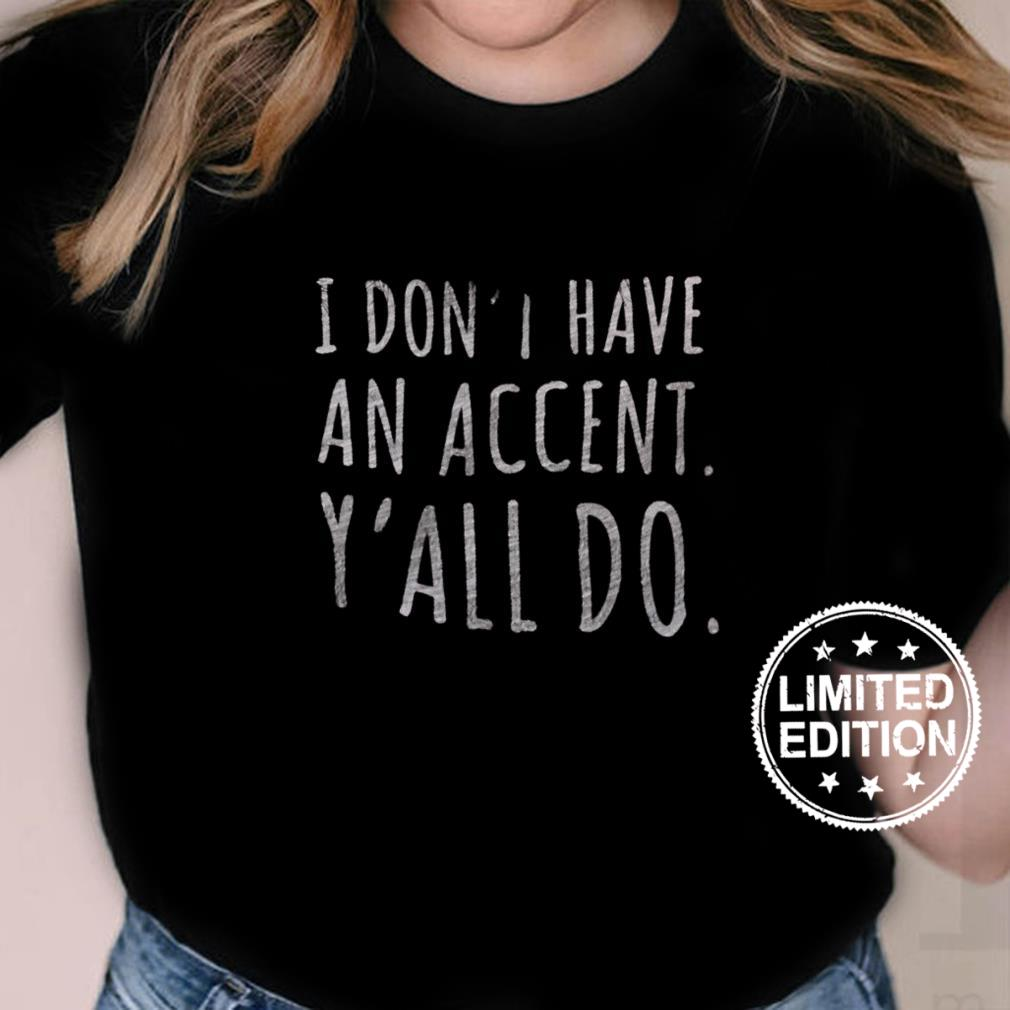 I don't have an accent y'all do shirt ladies tee