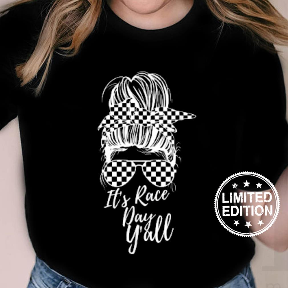 It's Race Day Y'all Checkered Flag Racing Messy Bun Design Shirt ladies tee
