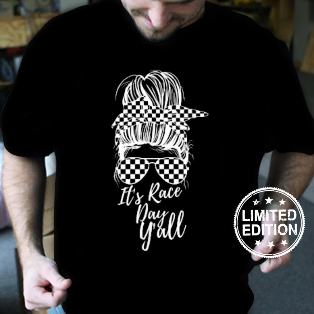 It's Race Day Y'all Checkered Flag Racing Messy Bun Design Shirt