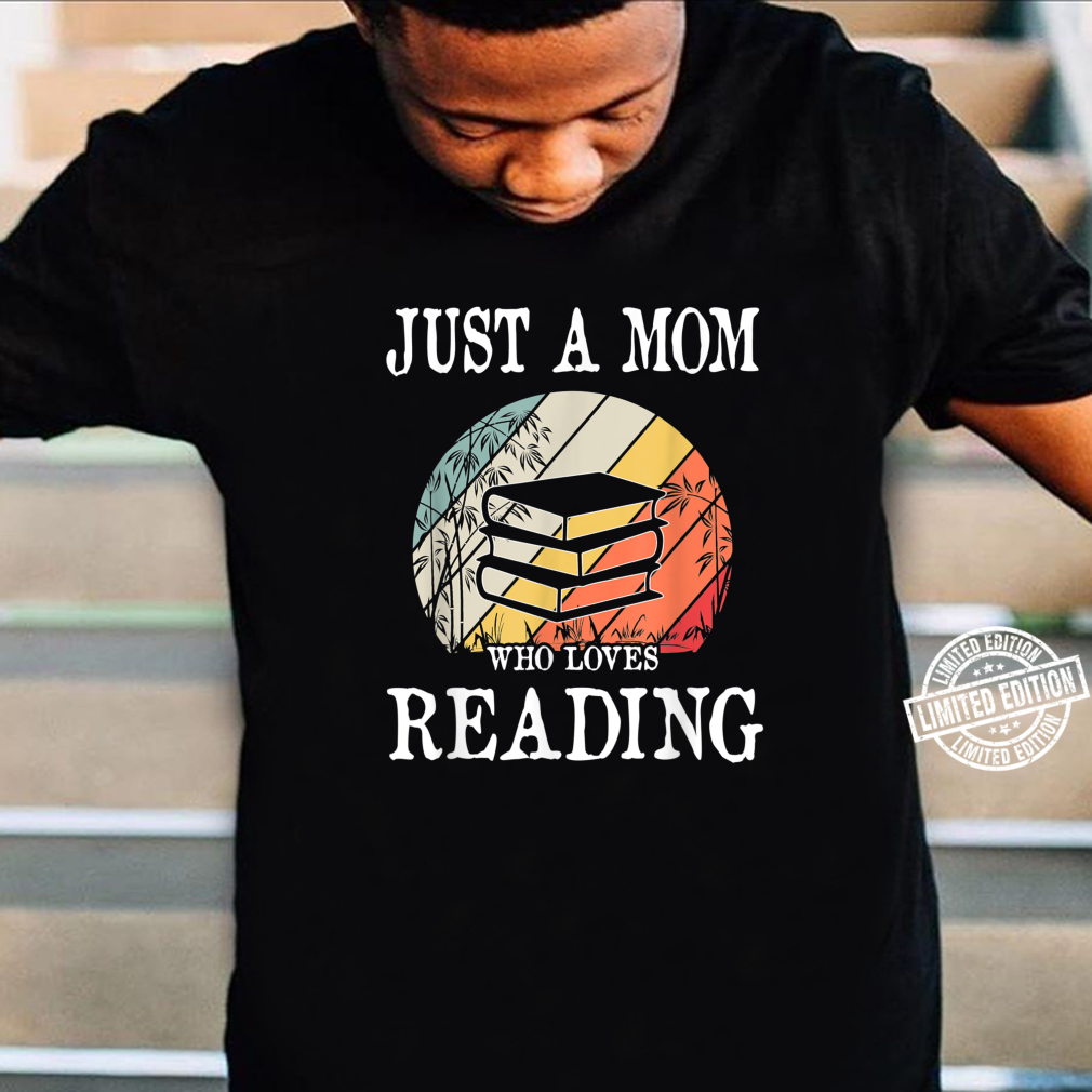 Just A Mom Who Loves Reading Shirt