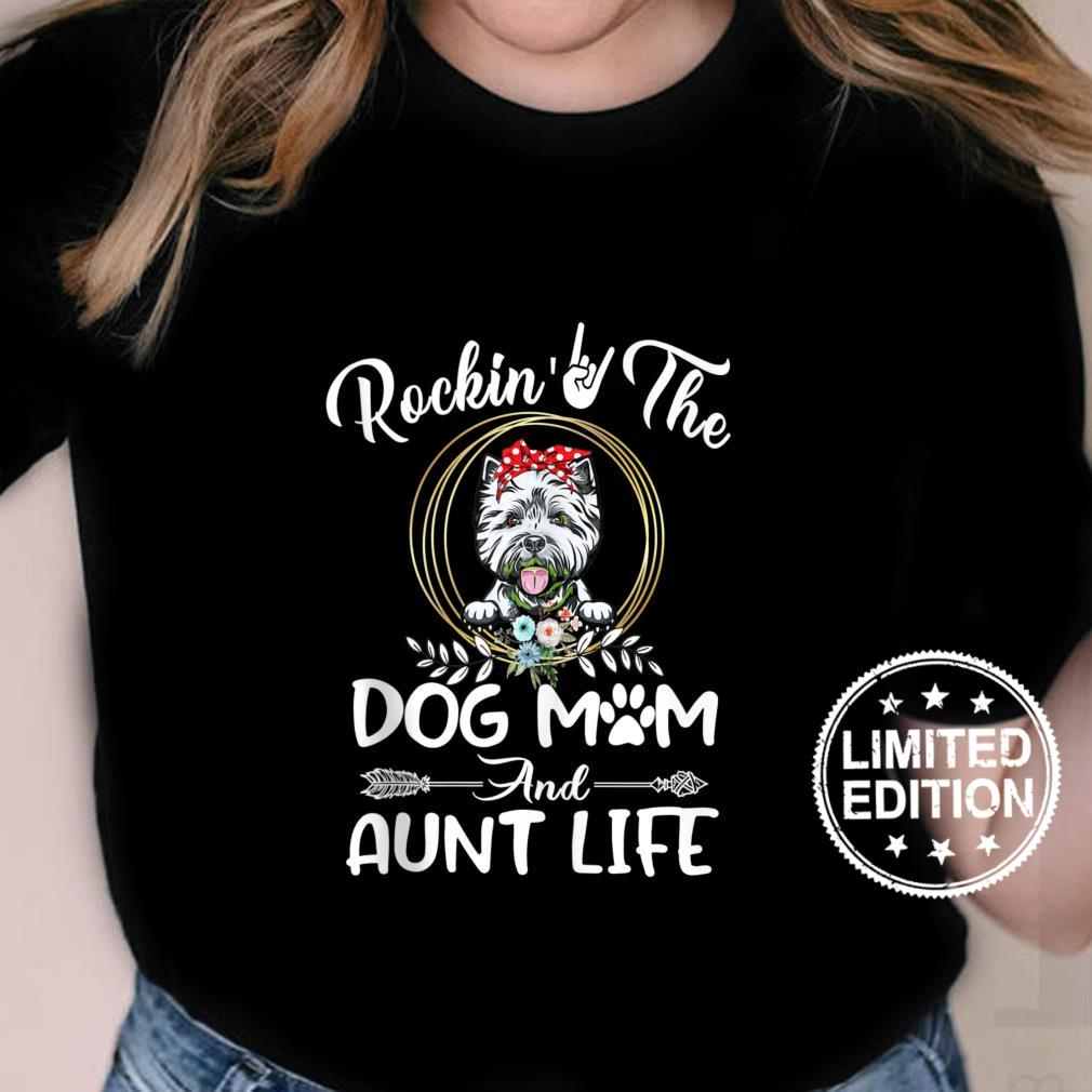 Westie Rocking The Dog Mom and Aunt Life Mothers Day Shirt ladies tee