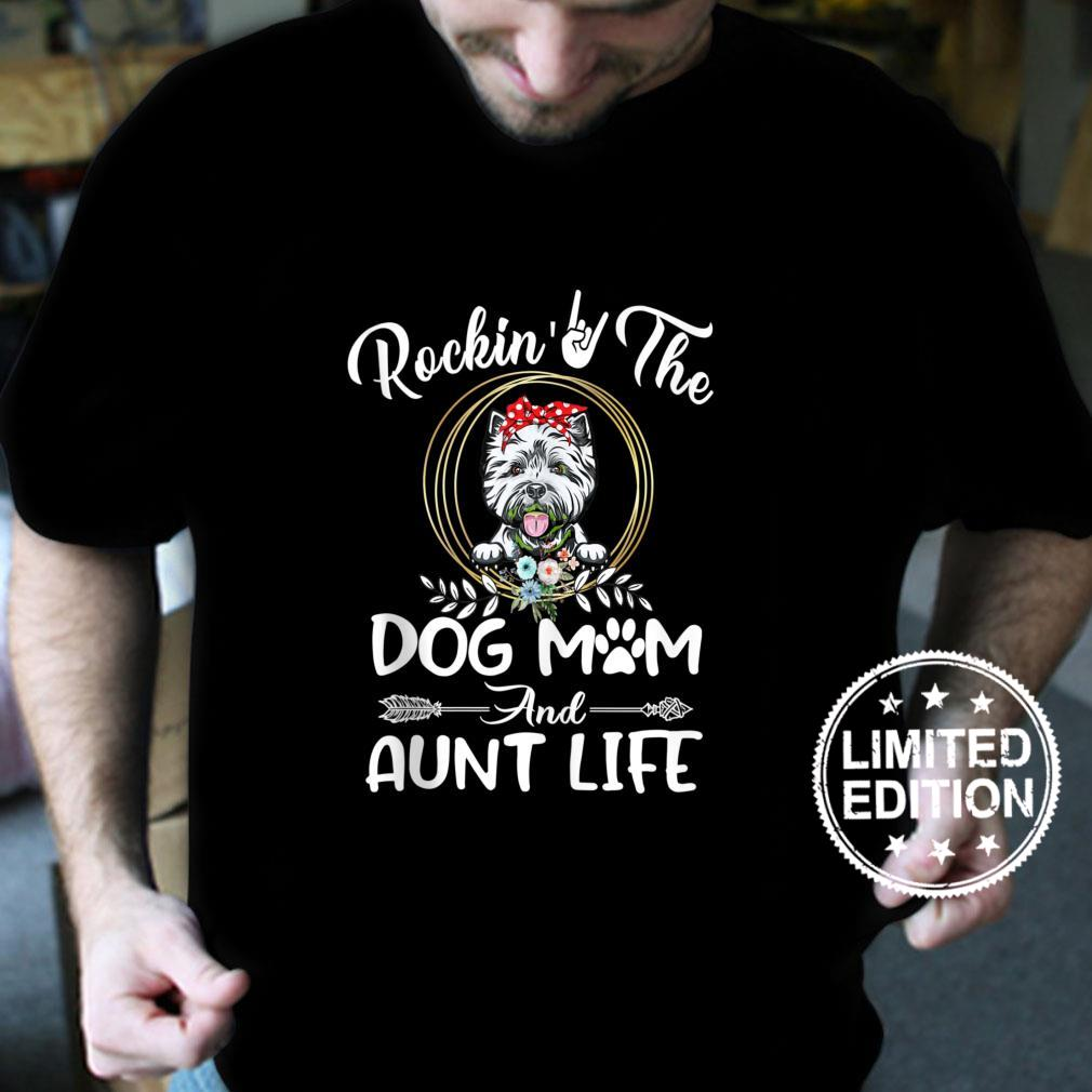 Westie Rocking The Dog Mom and Aunt Life Mothers Day Shirt
