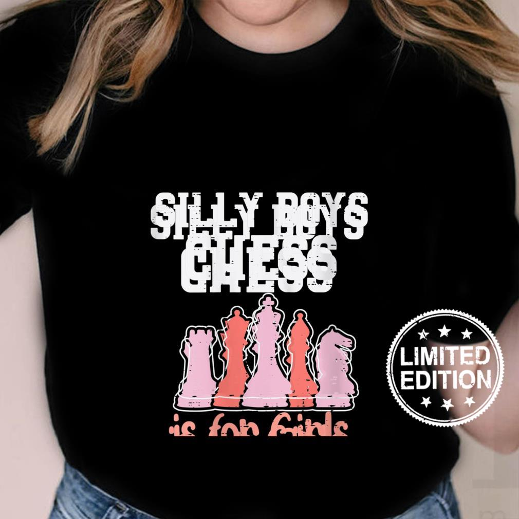 Womens Silly Boys Chess Is For Girls Player Master Shirt ladies tee