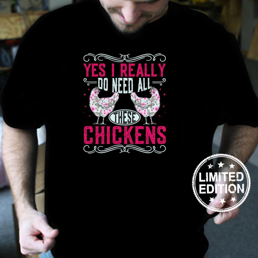 Yes I Really Do Need All These Chickens, Lady Poultry Farmer Shirt