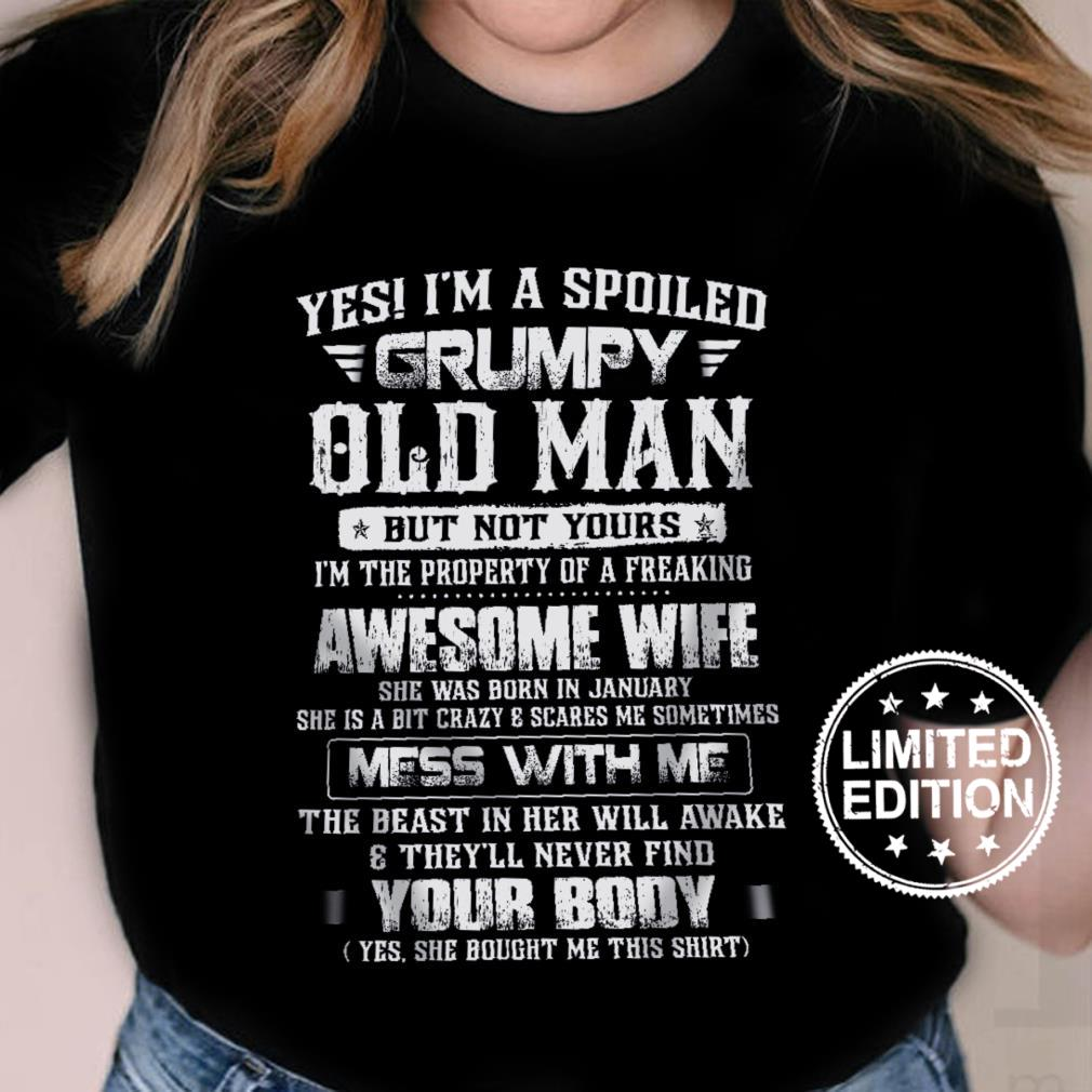 Yes i'm a spoiled grumpy old man but not yours i'm the property of a freaking awesome wife shirt ladies tee