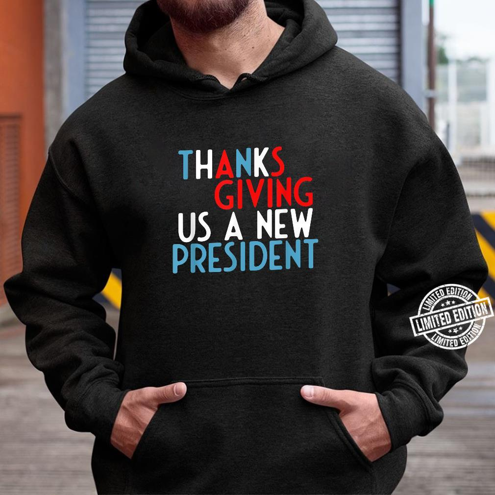 Thanks Giving Us A New President Thanksgiving Present Shirt hoodie